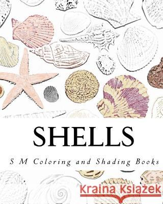 Shells: Coloring and Shading Book S. M 9781517175979 Createspace