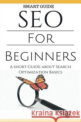Seo: Seo 101 - Seo Tools for Beginners - Search Engine Optimization Basic Techniques - How to Rank Your Website Aidin Safavi 9781517176310