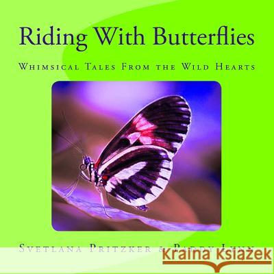 Riding with Butterflies: Whimsical Tales from the Wild Hearts Svetlana Pritzker Paddy Lynn 9781517182403