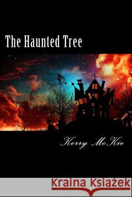 The Haunted Tree Miss Kerry McKie 9781517188191