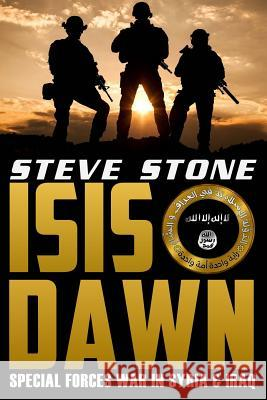 Isis Dawn: Special Forces War in Syria & Iraq Steve Stone 9781517188863