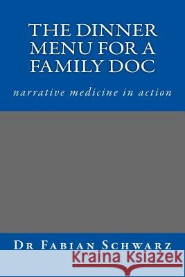 Dinner for a GP - Narrative Medicine in Action: Stories for Life Dr Fabian Schwarz 9781517194819