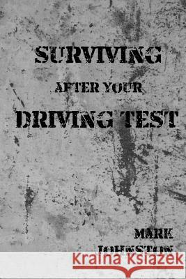 Surviving After Your Driving Test Mark Johnston 9781517195014