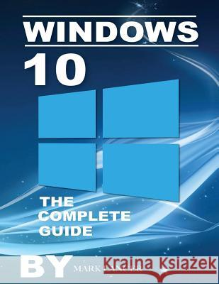 Windows 10: The Complete Guide Mark Lancer 9781517198862