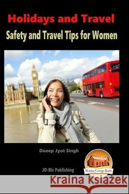 Holidays and Travel - Safety and Travel Tips for Women Dueep Jyot Singh John Davidson Mendon Cottage Books 9781517200848 Createspace