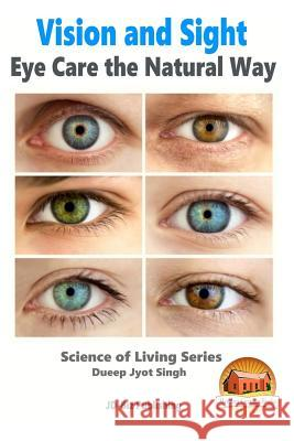 Vision and Sight - Eye Care the Natural Way Dueep Jyot Singh John Davidson Mendon Cottage Books 9781517216436 Createspace