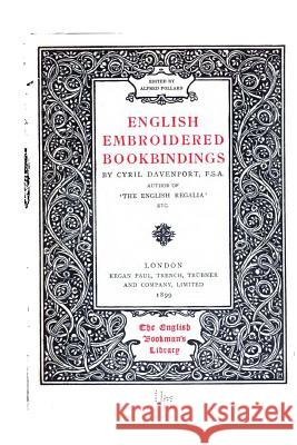 English Embroidered Bookbindings Cyril Davenport 9781517225308