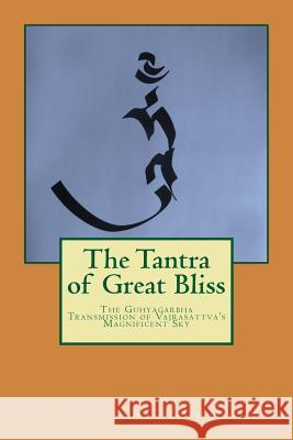 The Tantra of Great Bliss: The Guhyagarbha Transmission of Vajrasattva's Magnificent Sky Christopher Wilkinson Christopher Wilkinson 9781517225483
