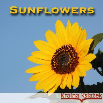 Sunflowers: Photos, Facts, and Fictions Leland Dirks 9781517227357