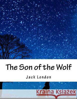 The Son of the Wolf Jack London 9781517232436 Createspace