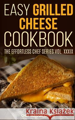 Easy Grilled Cheese Cookbook Chef Maggi 9781517232917