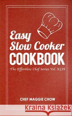 Easy Slow Cooker Cookbook Chef Maggi 9781517232979