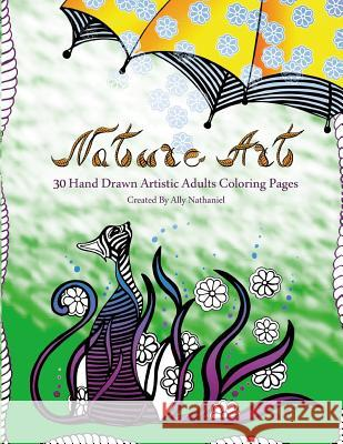 Nature Art - Hand Drawn Adults Coloring Book: 30 Hand Drawn Artistic Coloring Pages Ally Nathaniel 9781517234744