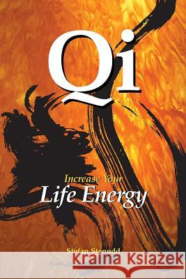 Qi: Increase Your Life Energy Stefan Stenudd 9781517239305