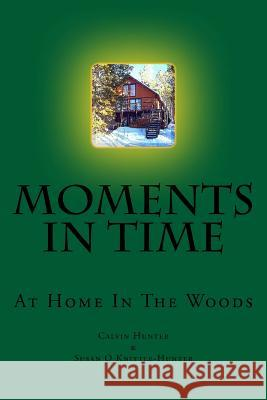 Moments in Time: At Home in the Woods Calvin Hunter 9781517241421