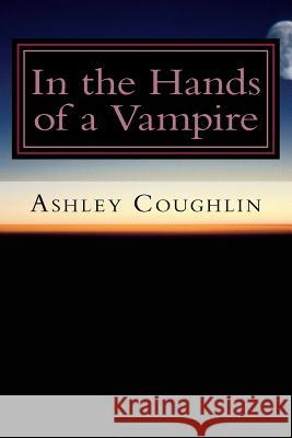 In the Hands of a Vampire Ashley Coughlin 9781517241520