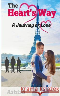 The Heart's Way: A Journey of Love Ashish 9781517242558