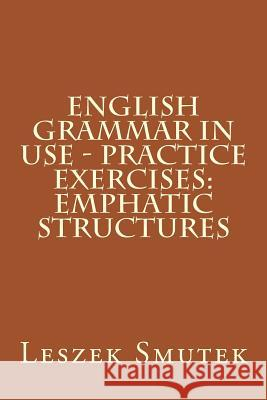 English Grammar in Use - Practice Exercises: Emphatic Structures Leszek Smutek 9781517244866