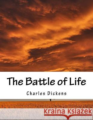 The Battle of Life Charles Dickens 9781517245863