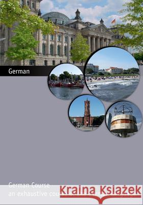 German Course: An Exhaustive Course of the German Language Andres Ehmann Josephine Schubert Manuel Wree 9781517246259