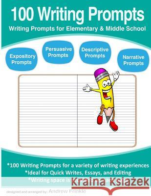 100 Writing Prompts: Writing Prompts for Elementary & Middle School Andrew Frinkle 9781517247454