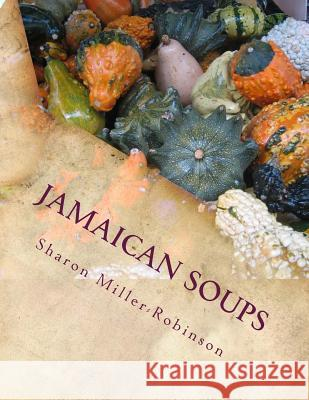 Jamaican Soups: How to Cook Jamaican Soups Mrs Sharon M. Miller-Robinson 9781517247867