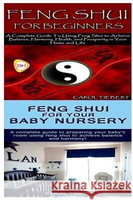Feng Shui: Feng Shui for Beginners & Feng Shui for Your Baby Nursery Carol Tiebert 9781517250355