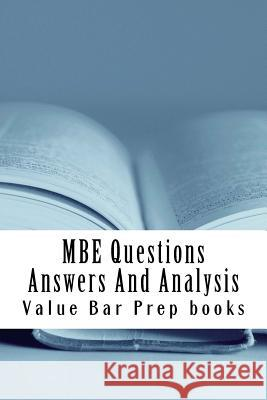 MBE Questions Answers and Analysis: Look Inside!! Prepared by a Senior Bar Exam Expert for Law School 1l to 4l! Value Bar Pre 9781517252427