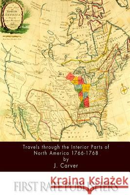 Travels Through the Interior Parts of North America 1766-1768 J. Carver 9781517252786