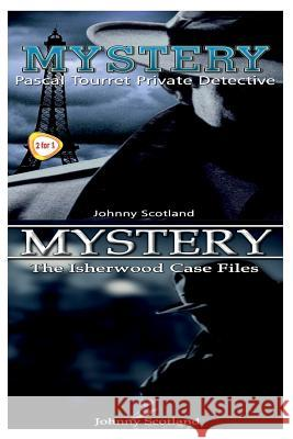 Mystery: The Isherwood Case Files & Pascal Tourret - Private Detective Johnny Scotland 9781517252892