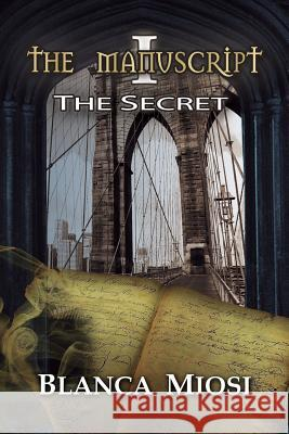 The Manuscript I: The Secret MS Blanca Miosi 9781517254131