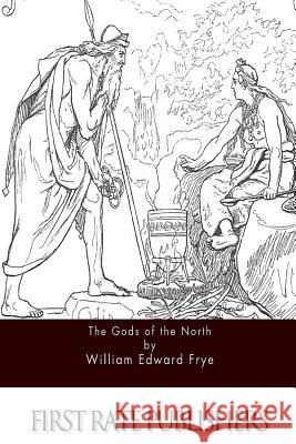 The Gods of the North William Edward Frye 9781517255169