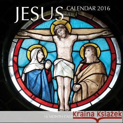 Jesus Calendar 2016: 16 Month Calendar Jack Smith 9781517257064