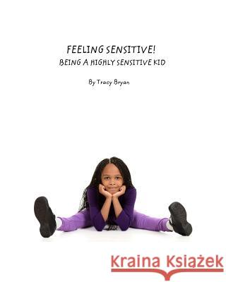 Feeling Sensitive! Being a Highly Sensitive Kid Tracy Bryan 9781517257385