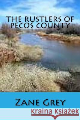 The Rustlers of Pecos County Zane Grey 9781517257514