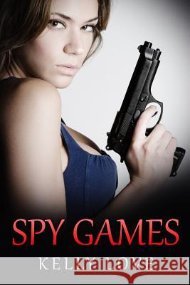 Spy Games Kelly Love 9781517258429 Createspace Independent Publishing Platform