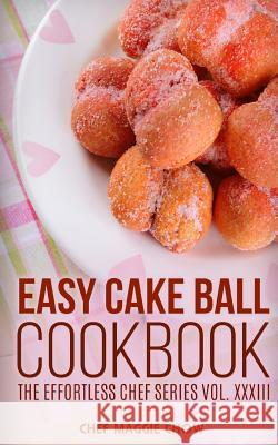Easy Cake Ball Cookbook Chef Maggi 9781517259235