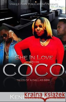She in Love with His Coco: Tales of a Dallas Bbw Kendra Rainey 9781517260415