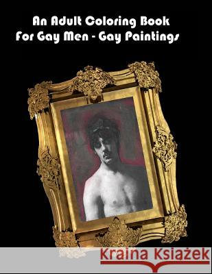 An Adult Coloring Book for Gay Men - Gay Paintings Scott Shannon 9781517260781