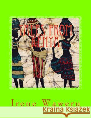 Tales from Kenya: Book 1 Miss Irene Wambura Waweru 9781517261160