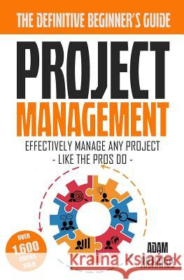 Project Management: A Beginner's Guide to Effectively Manage Any Project Like the Pros Do MR Adam Richards 9781517261467