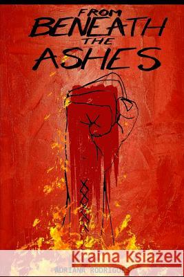 From Beneath the Ashes MS Adriana Rodrigues MR Max Wellsman 9781517263355