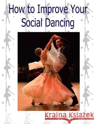 How to Improve Your Social Dancing Beale Fletsher 9781517263508