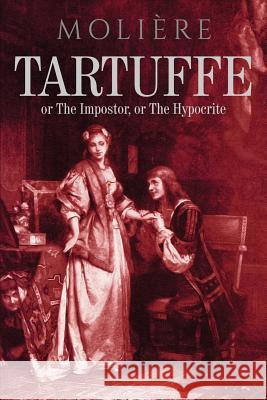 Tartuffe: Or the Impostor, or the Hypocrite Moliere 9781517263539