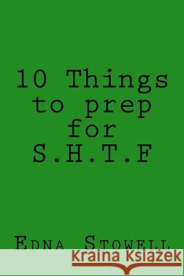 10 Things to Prep for S.H.T.F Edna Stowell 9781517265397