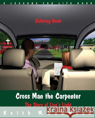 Cross Man the Carpenter: The Story of Lisa's Light (Coloring Book) Keith M. Hammond 9781517266073