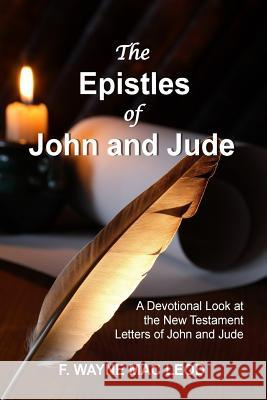The Epistles of John and Jude: A Devotional Look at the New Testament Letters of John and Jude F. Wayne Ma 9781517266332