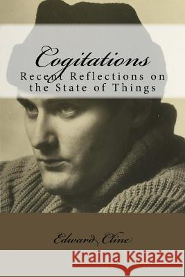 Cogitations: Recent Reflections on the State of Things Edward Cline 9781517267377 Createspace