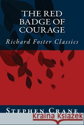 The Red Badge of Courage (Richard Foster Classics) Stephen Crane 9781517268015
