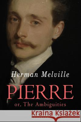 Pierre: Or, the Ambiguities Herman Melville 9781517269197 Createspace